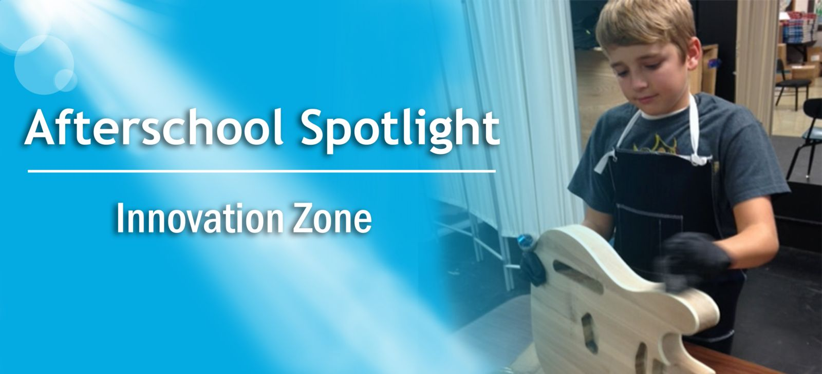 Afterschool Spotlight: Innovation Zone